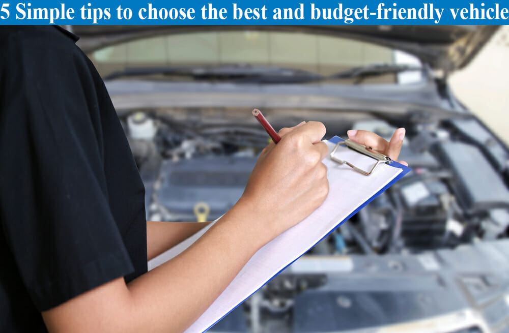 5 Simple tips to choose the best and budget-friendly vehicle