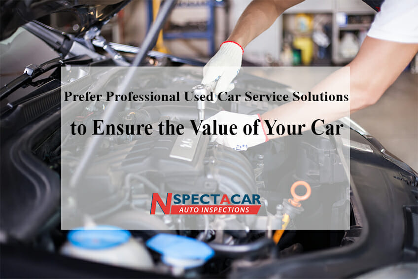 Prefer Professional Used Car Service Solutions to Ensure the Value of Your Car