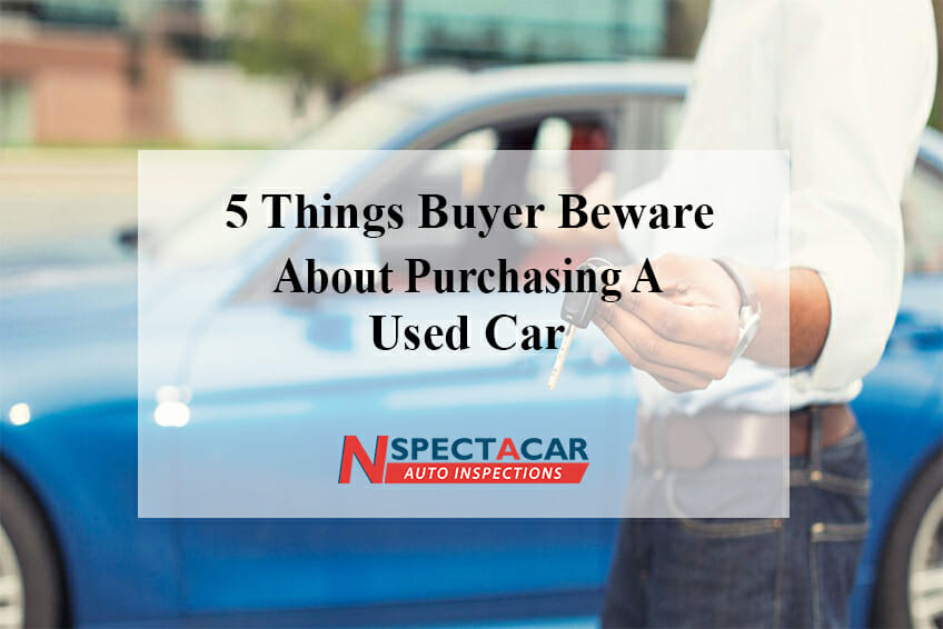 5 things buyer beware about purchasing a used car