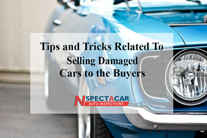 Tips and Tricks Related To Selling Damaged Cars to the Buyers