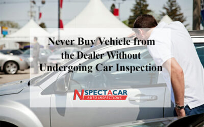 Never Buy Vehicle from the Dealer without Undergoing Car Inspection