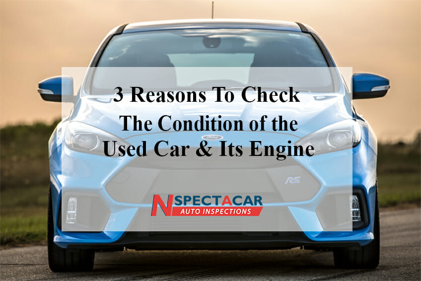3 reasons to check the condition of the used car and its engine
