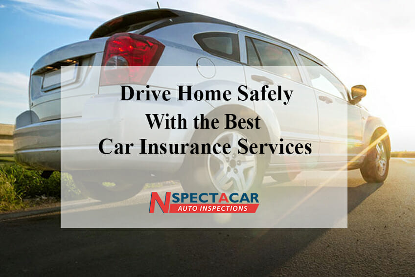 Drive Home Safely With the Best Car Insurance Services