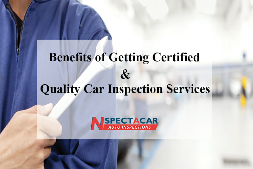 Benefits of getting certified and quality car inspection services